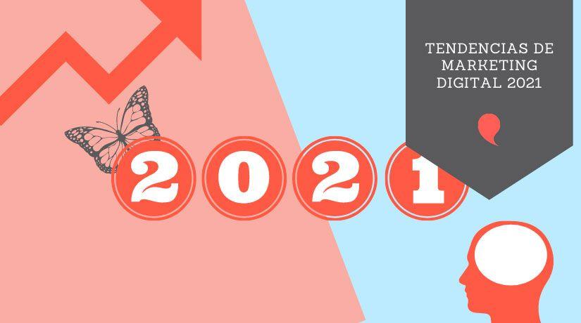 Las tendencias de marketing digital en 2021